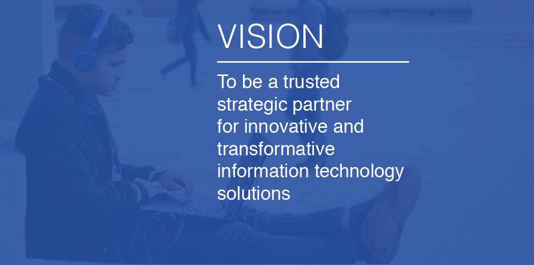 Vision: To be a trusted strategic partner for innovative and transformative technology solutions