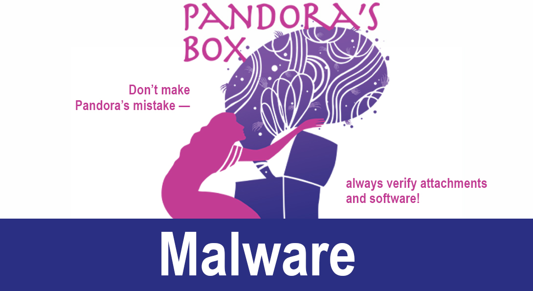 Malware. Don't make Pandora's mistake - always verify attachments and software!
