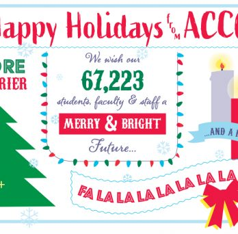 Happy Holidays from ACCC. We wish our 67,233 students, faculty and staff a merry and bright future, and a festive 2020! Wishing you a joyous everything and a Happy All year Round!